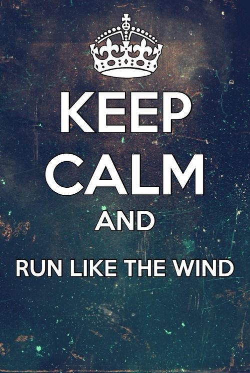 Keep Calm And Run Like A Wind Inspiremyworkout Com A